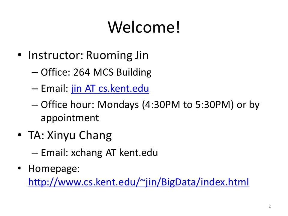 Welcome! Instructor: Ruoming Jin TA: Xinyu Chang