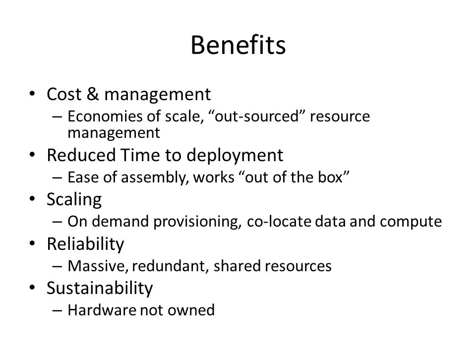 Benefits Cost & management Reduced Time to deployment Scaling