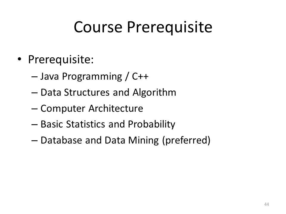 Course Prerequisite Prerequisite: Java Programming / C++