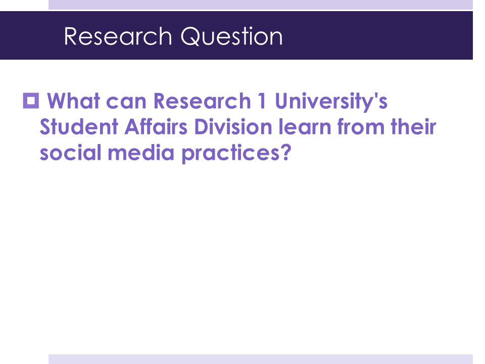 Research Question What can Research 1 University s Student Affairs Division learn from their social media practices