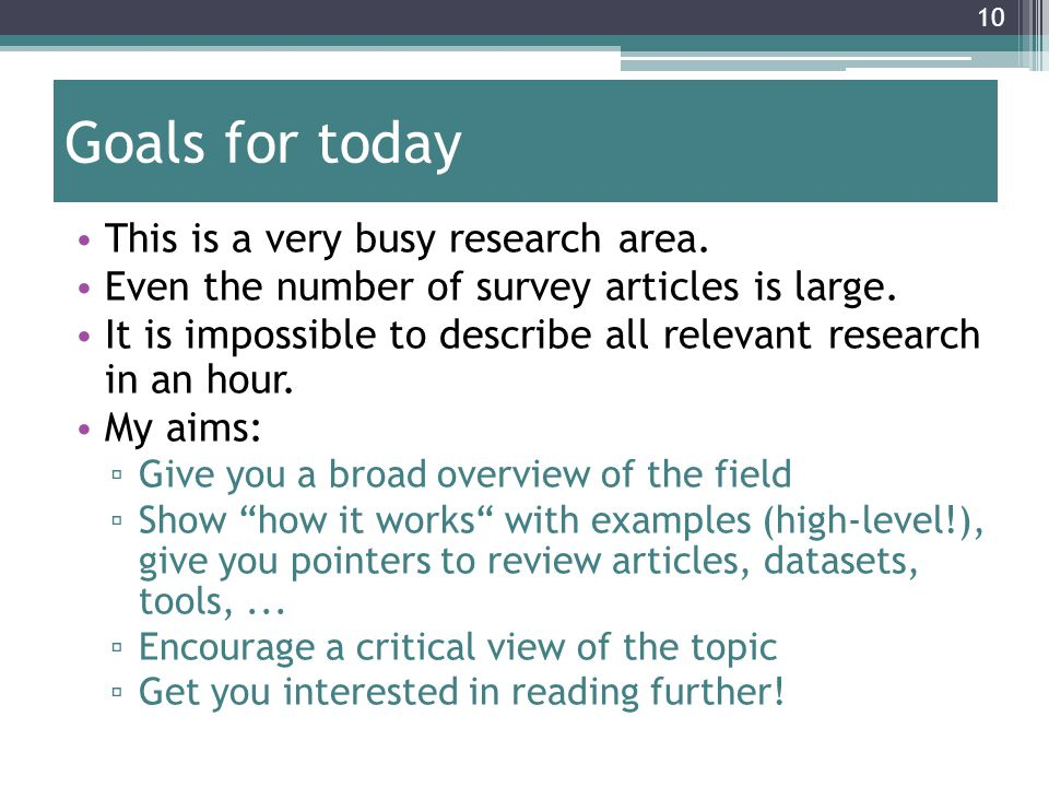 Goals for today This is a very busy research area.