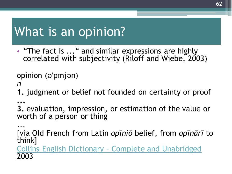 What is an opinion The fact is ... and similar expressions are highly correlated with subjectivity (Riloff and Wiebe, 2003)