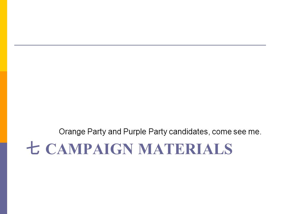 Orange Party and Purple Party candidates, come see me.