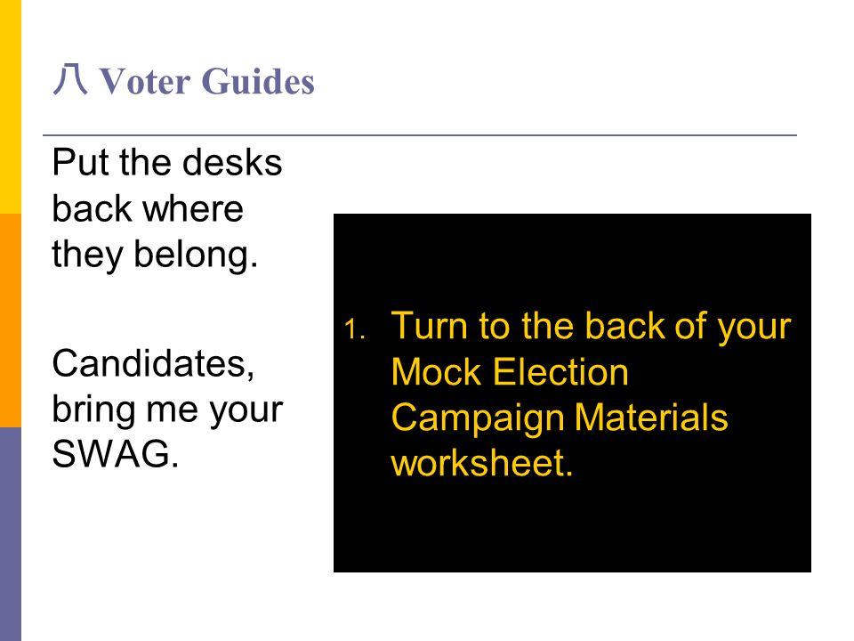 八 Voter Guides Put the desks back where they belong. Candidates, bring me your SWAG.