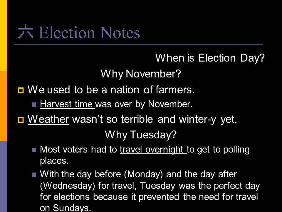六 Election Notes When is Election Day Why November