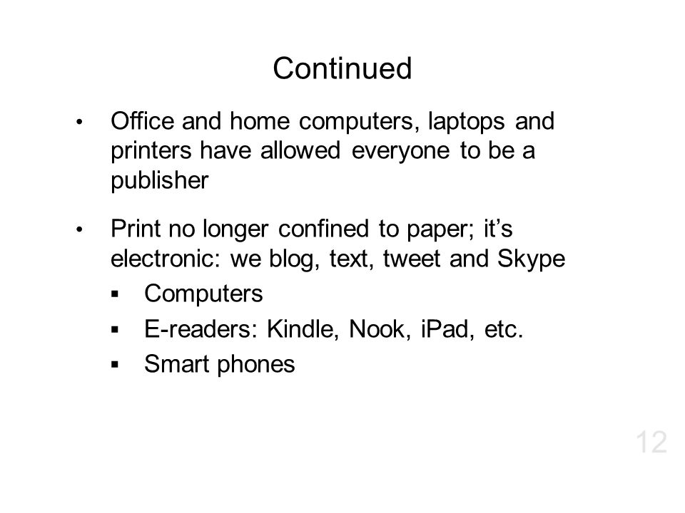 Continued Office and home computers, laptops and printers have allowed everyone to be a publisher.