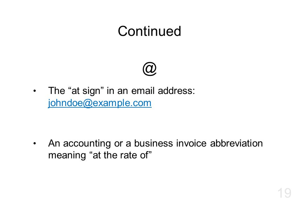 @ Continued The at sign in an email address: johndoe@example.com