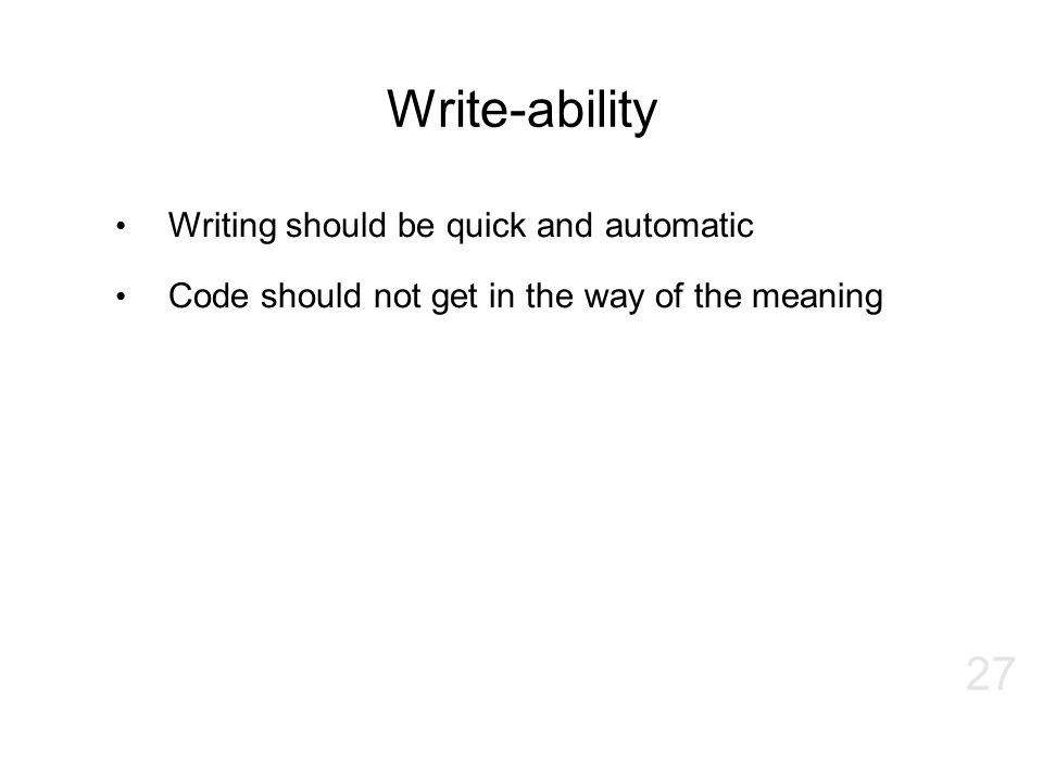 Write-ability Writing should be quick and automatic