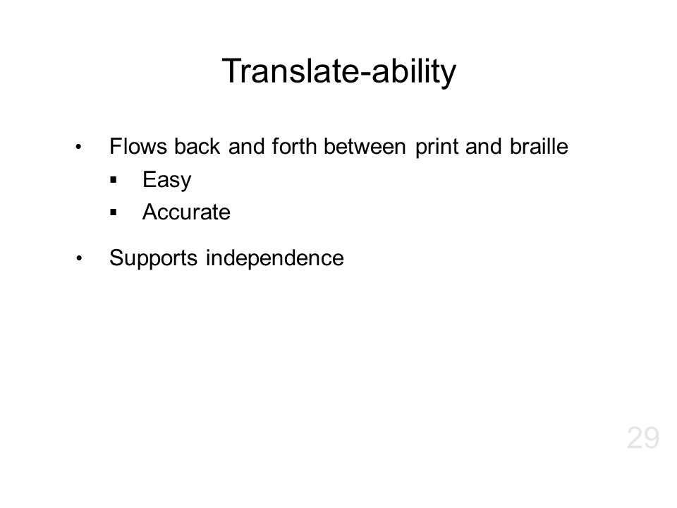 Translate-ability Flows back and forth between print and braille Easy