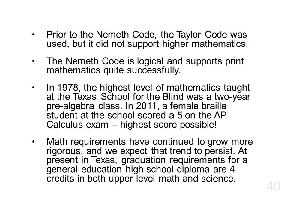 Prior to the Nemeth Code, the Taylor Code was used, but it did not support higher mathematics.