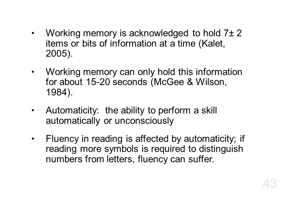 Working memory is acknowledged to hold 7± 2 items or bits of information at a time (Kalet, 2005).