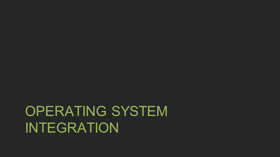 Operating System Integration
