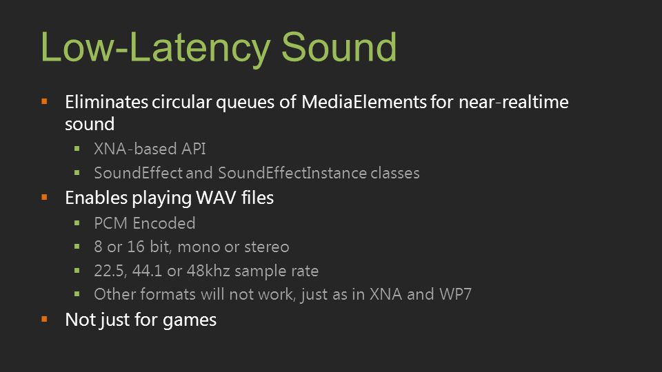 Low-Latency Sound Eliminates circular queues of MediaElements for near-realtime sound. XNA-based API.