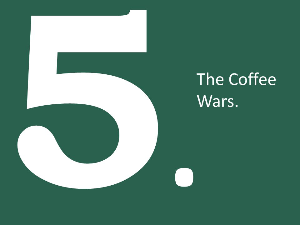 5. The Coffee Wars.