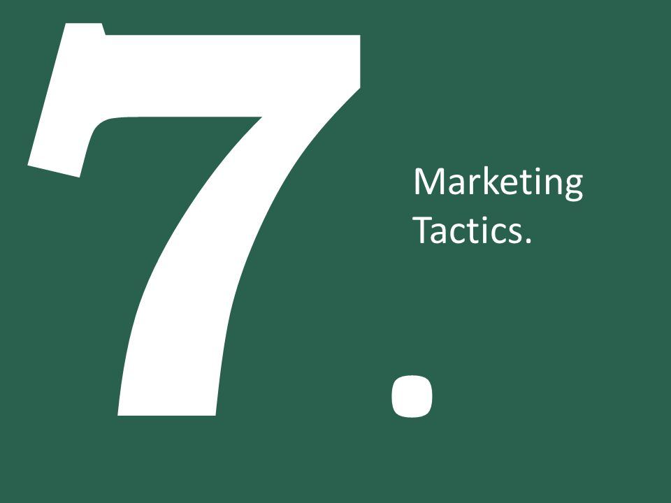 7. Marketing Tactics.