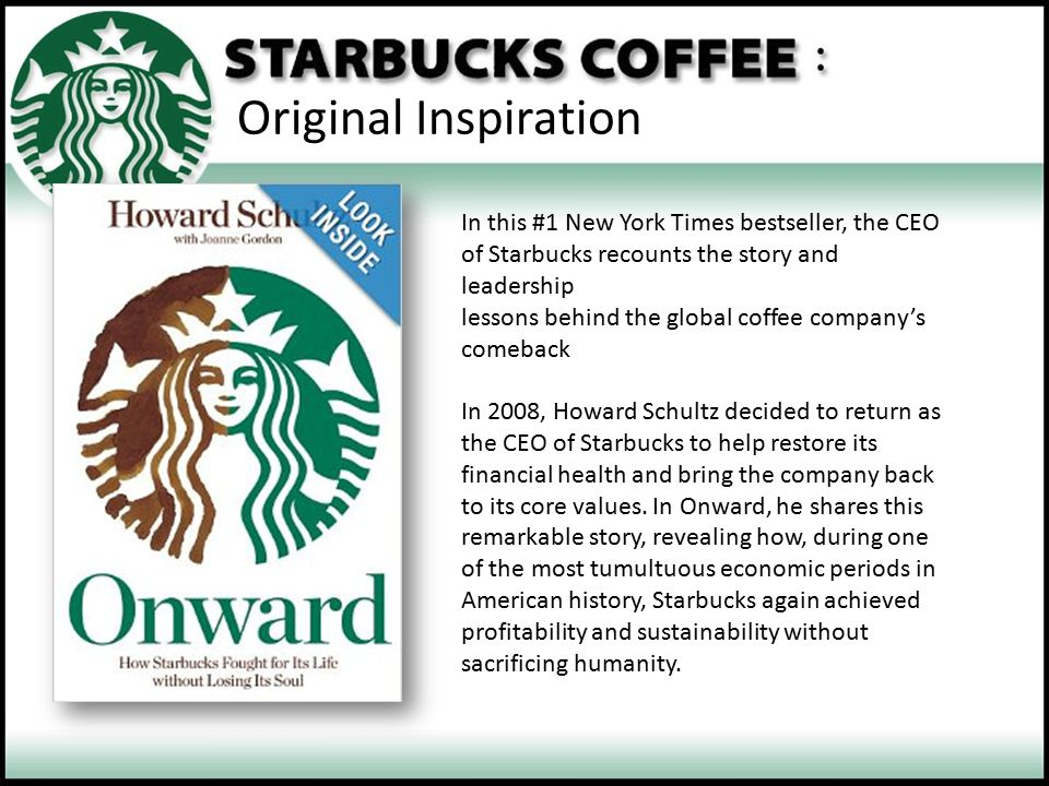 Original Inspiration In this #1 New York Times bestseller, the CEO of Starbucks recounts the story and leadership.