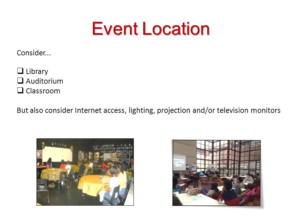 Event Location Consider... Library Auditorium Classroom