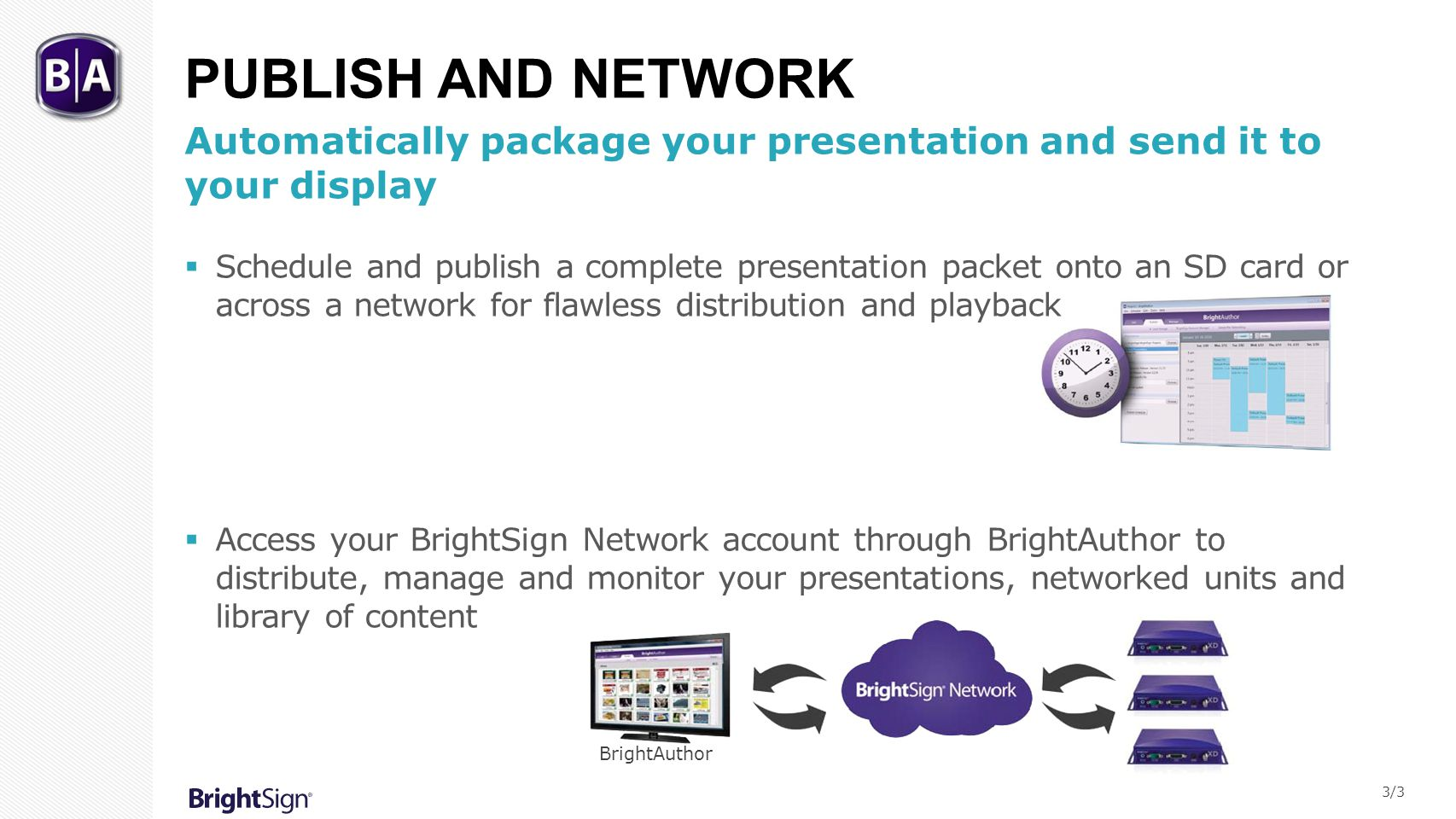 Publish and Network Automatically package your presentation and send it to your display.