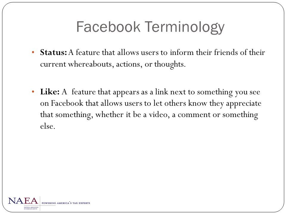 Facebook Terminology Status: A feature that allows users to inform their friends of their current whereabouts, actions, or thoughts.