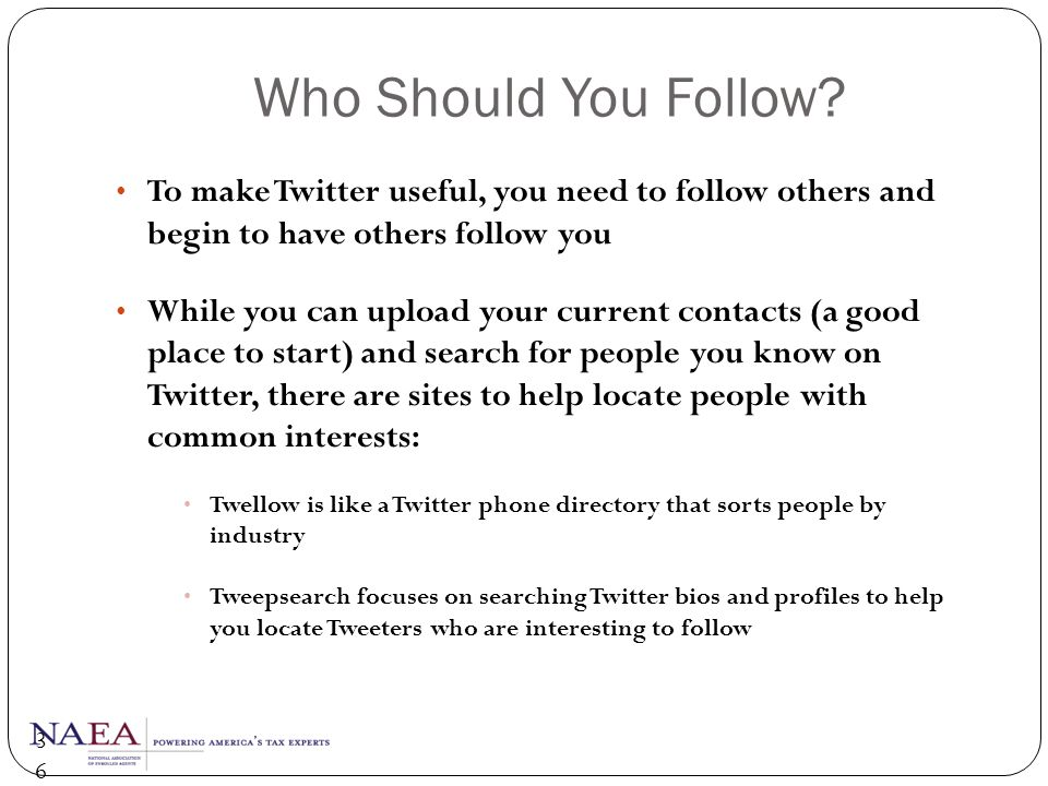 Who Should You Follow To make Twitter useful, you need to follow others and begin to have others follow you.