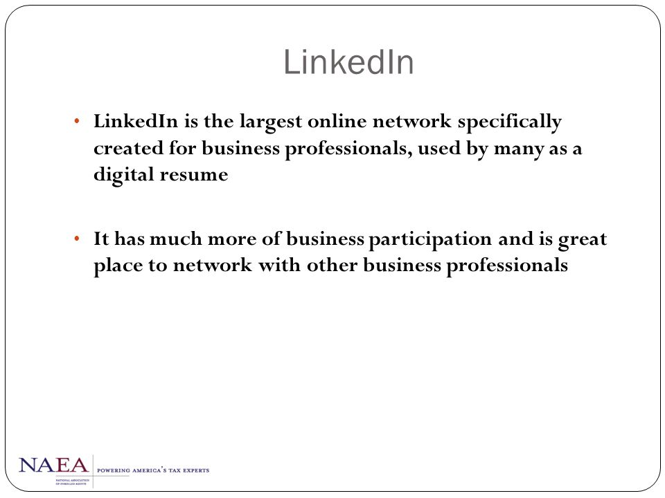 LinkedIn LinkedIn is the largest online network specifically created for business professionals, used by many as a digital resume.