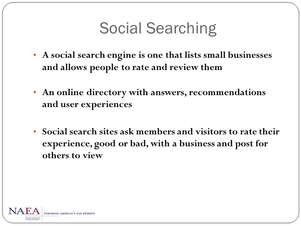 Social Searching A social search engine is one that lists small businesses and allows people to rate and review them.