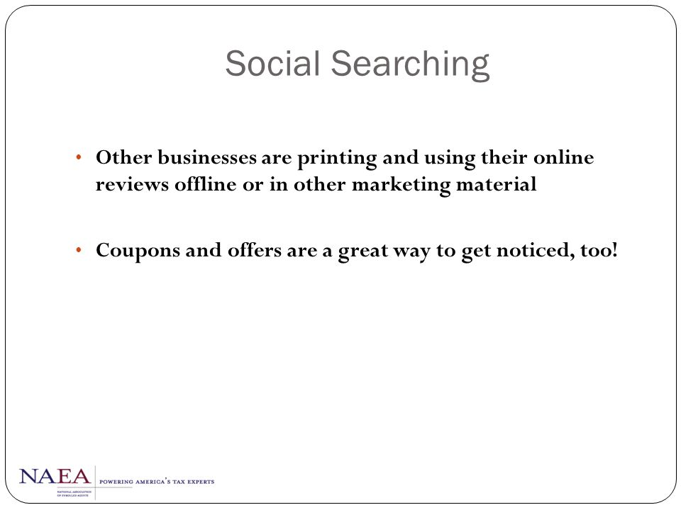 Social Searching Other businesses are printing and using their online reviews offline or in other marketing material.