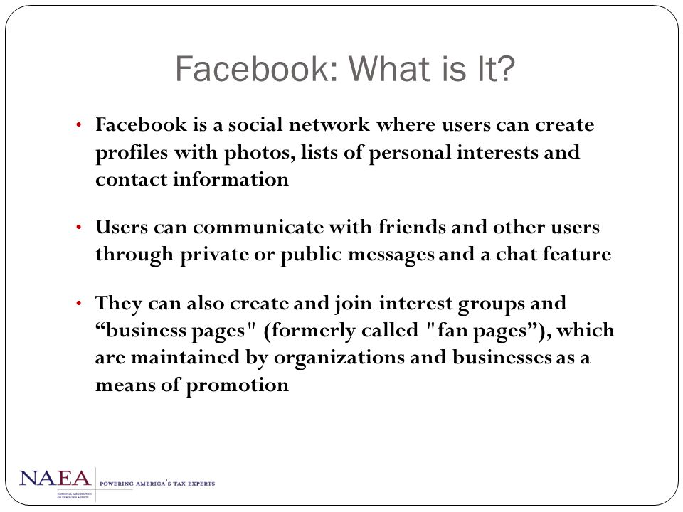 Facebook: What is It Facebook is a social network where users can create profiles with photos, lists of personal interests and contact information.