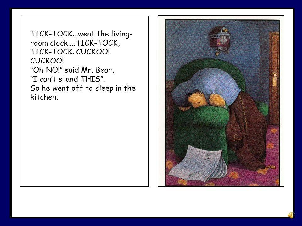 TICK-TOCK. went the living-room clock. TICK-TOCK, TICK-TOCK. CUCKOO
