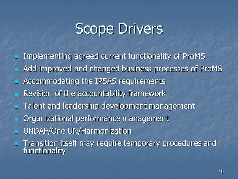 Scope Drivers Implementing agreed current functionality of ProMS