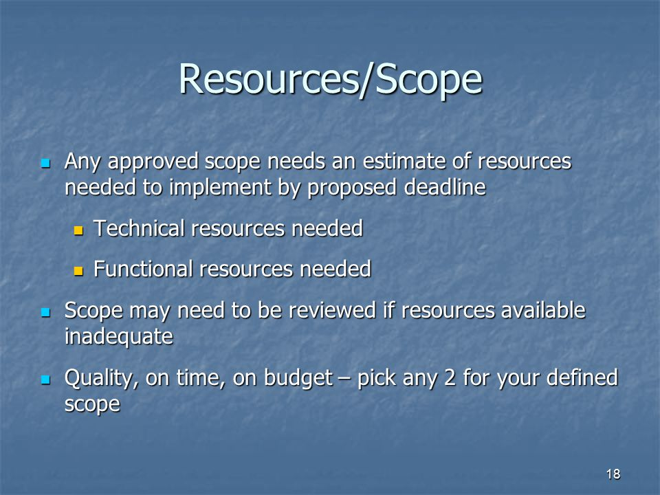 Resources/Scope Any approved scope needs an estimate of resources needed to implement by proposed deadline.