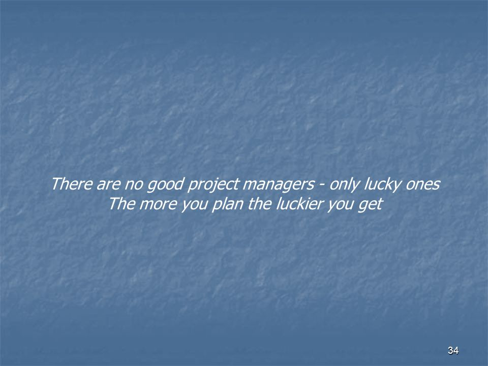 There are no good project managers - only lucky ones