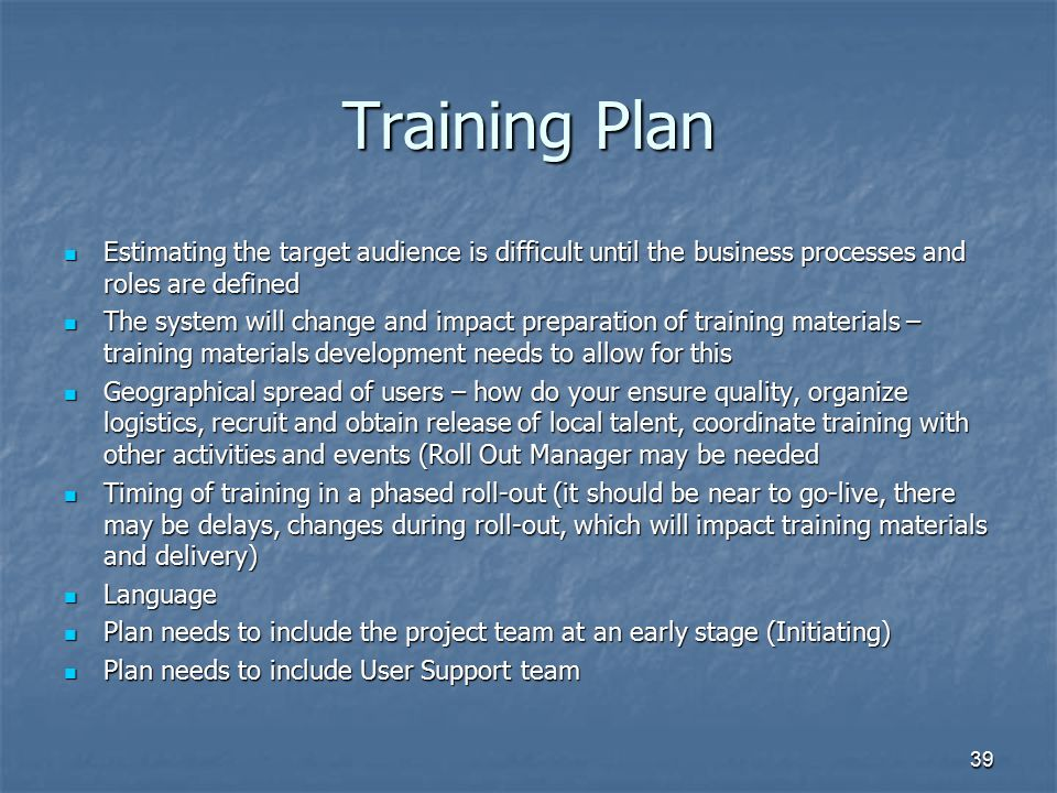Training Plan Estimating the target audience is difficult until the business processes and roles are defined.