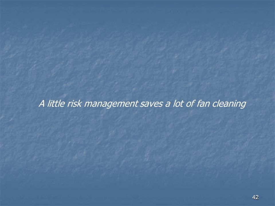 A little risk management saves a lot of fan cleaning
