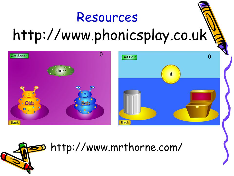 Resources http://www.phonicsplay.co.uk http://www.mrthorne.com/