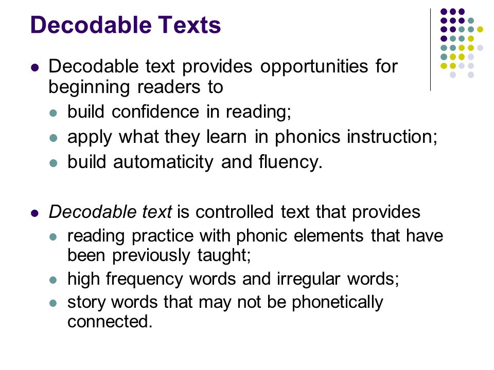 Decodable Texts Decodable text provides opportunities for beginning readers to. build confidence in reading;