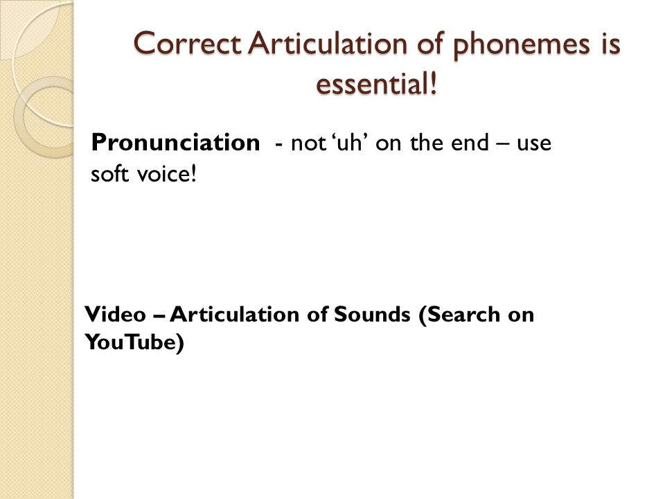 Correct Articulation of phonemes is essential!