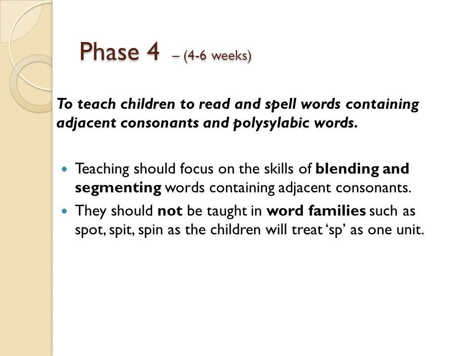 Phase 4 – (4-6 weeks) To teach children to read and spell words containing adjacent consonants and polysylabic words.