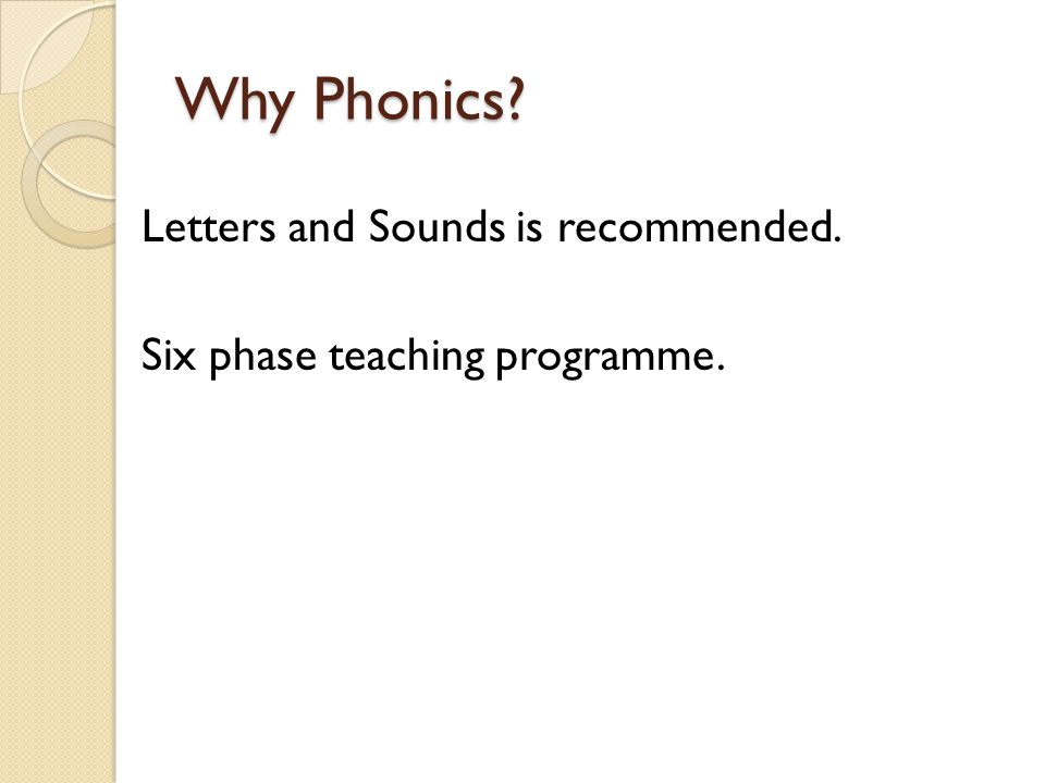 Why Phonics Letters and Sounds is recommended. Six phase teaching programme.