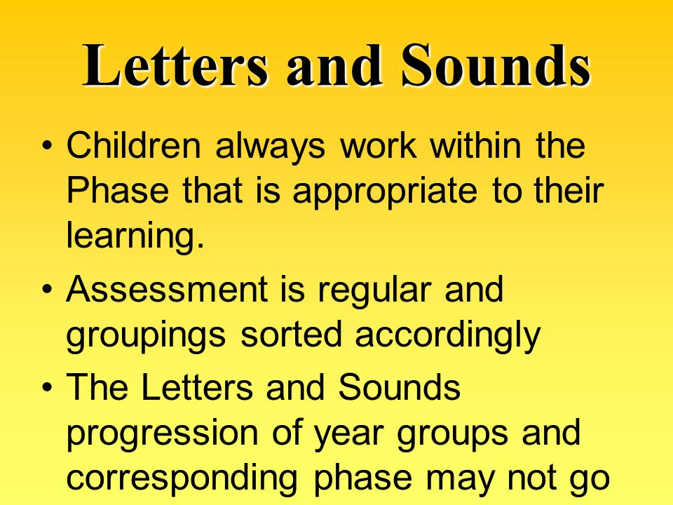 Letters and Sounds Children always work within the Phase that is appropriate to their learning.