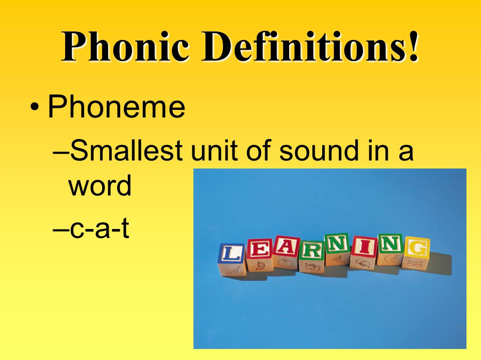 Phonic Definitions! Phoneme Smallest unit of sound in a word c-a-t