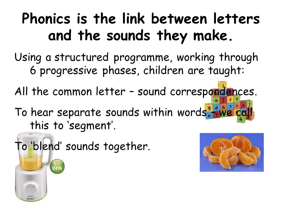 Phonics is the link between letters and the sounds they make.