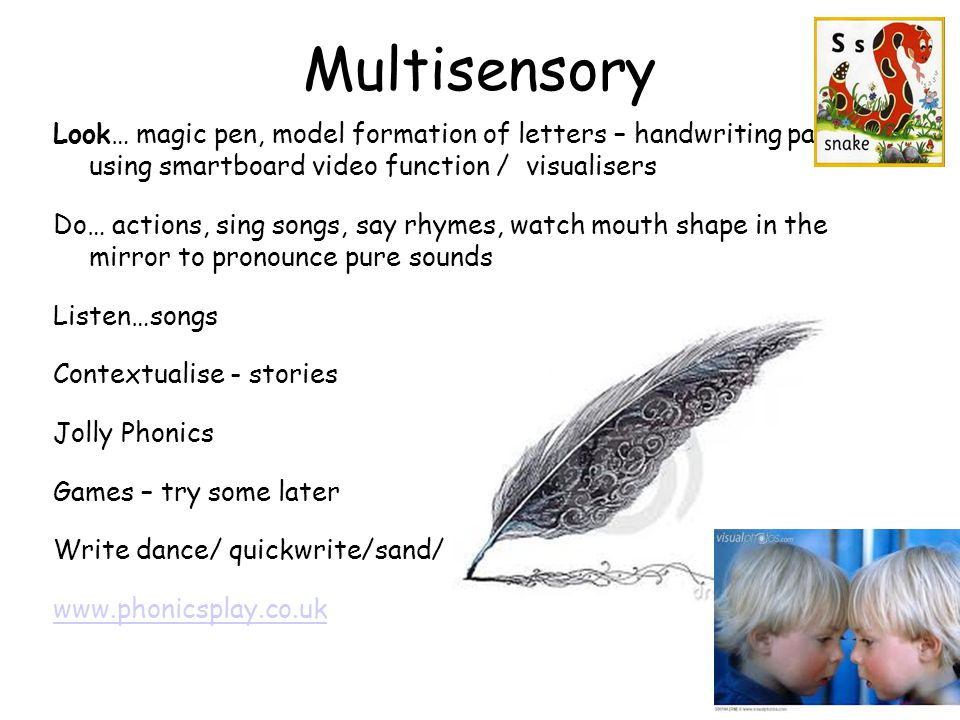 Multisensory Look… magic pen, model formation of letters – handwriting patter / using smartboard video function / visualisers.