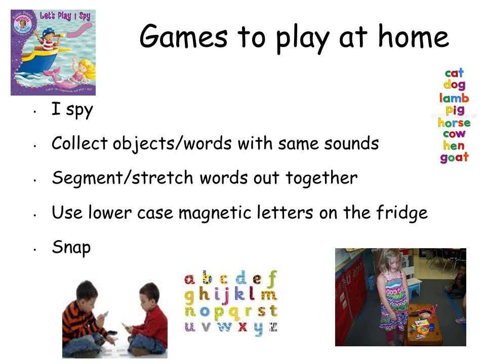 Games to play at home I spy Collect objects/words with same sounds