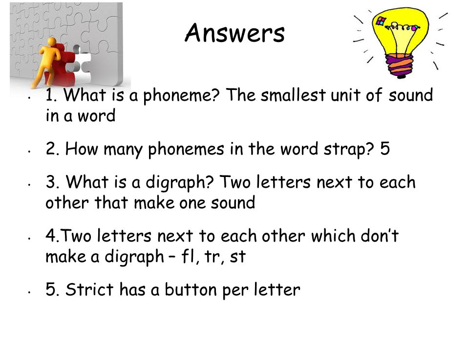 Answers 1. What is a phoneme The smallest unit of sound in a word
