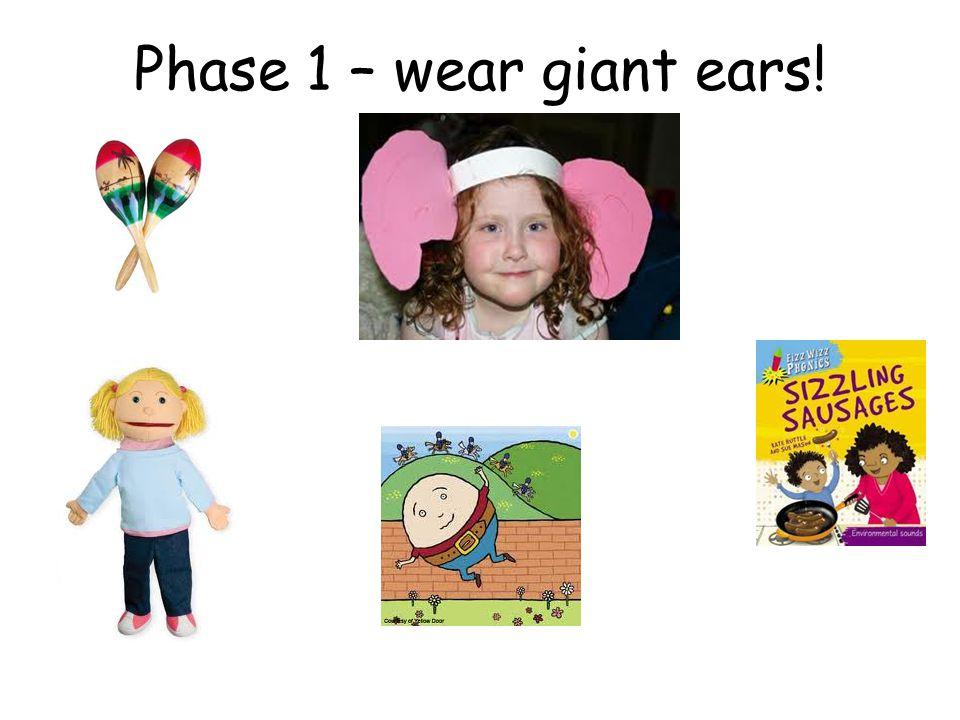 Phase 1 – wear giant ears!