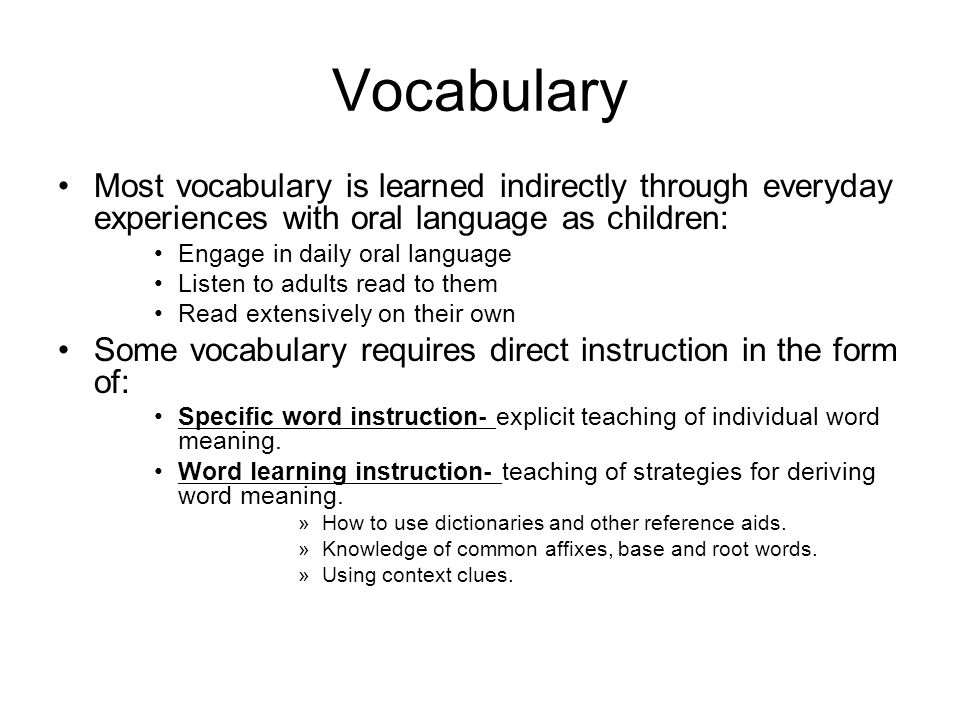 Vocabulary Most vocabulary is learned indirectly through everyday experiences with oral language as children: