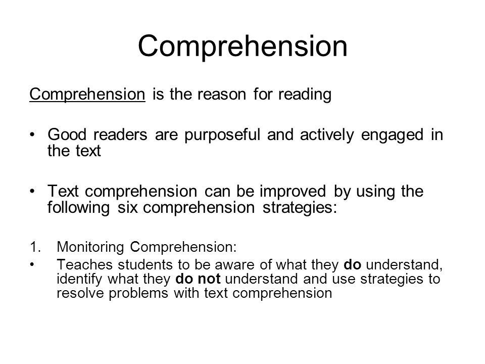Comprehension Comprehension is the reason for reading