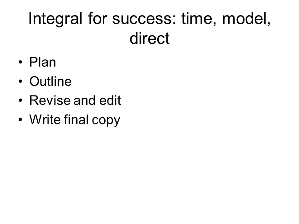 Integral for success: time, model, direct