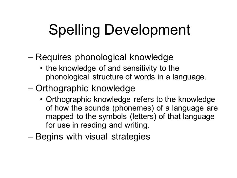 Spelling Development Requires phonological knowledge